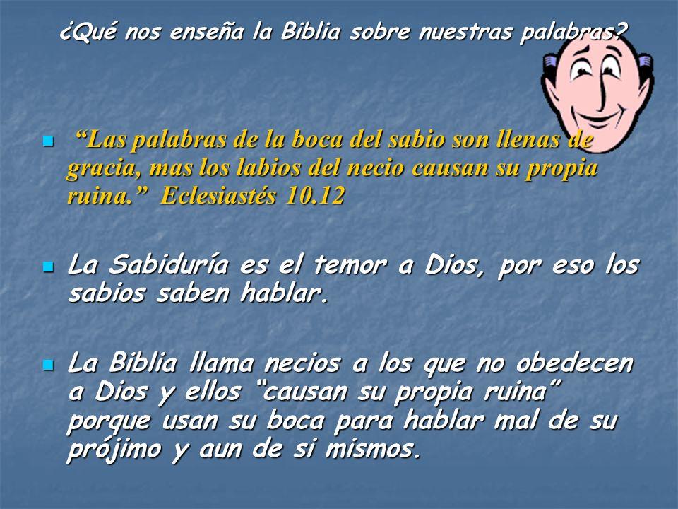 Jesucristo dijo: Mas yo os digo que de toda palabra ociosa que hablen los hombres, de ella darán cuenta en el día del juicio.