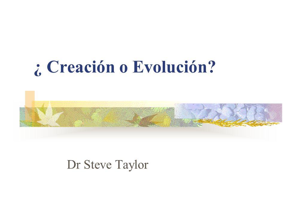 ¿ Creación o Evolución? Dr Steve Taylor
