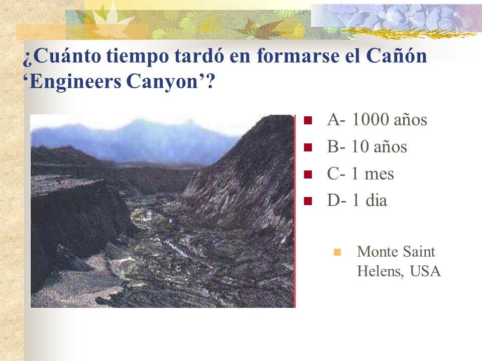 ¿Cuánto tiempo tardó en formarse el Cañón Engineers Canyon? A- 1000 años B- 10 años C- 1 mes D- 1 dia Monte Saint Helens, USA