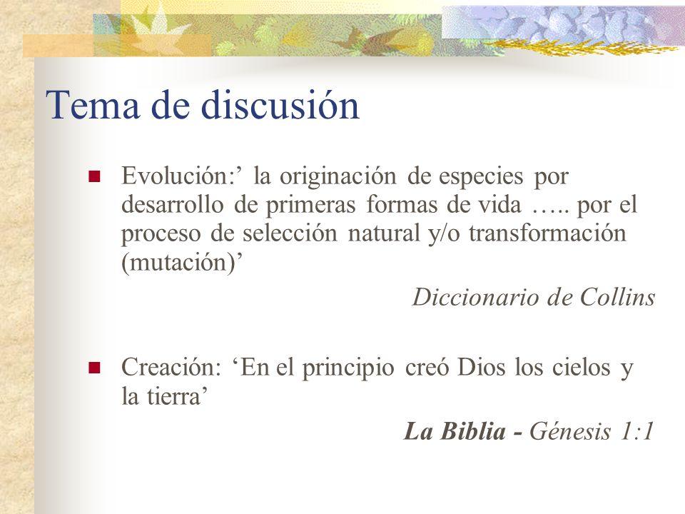 Tema de discusión Evolución: la originación de especies por desarrollo de primeras formas de vida ….. por el proceso de selección natural y/o transfor