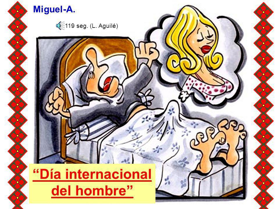 Día internacional del hombre Miguel-A. 119 seg. (L. Aguilé)