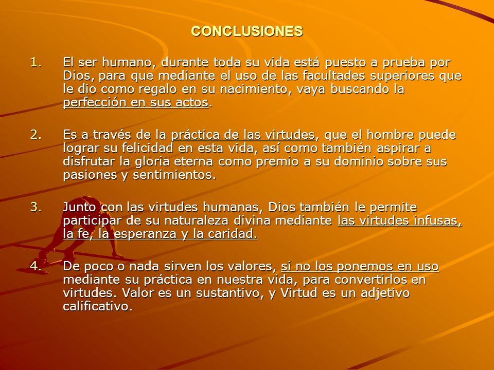 CONCLUSIONES 1.El ser humano, durante toda su vida está puesto a prueba por Dios, para que mediante el uso de las facultades superiores que le dio com