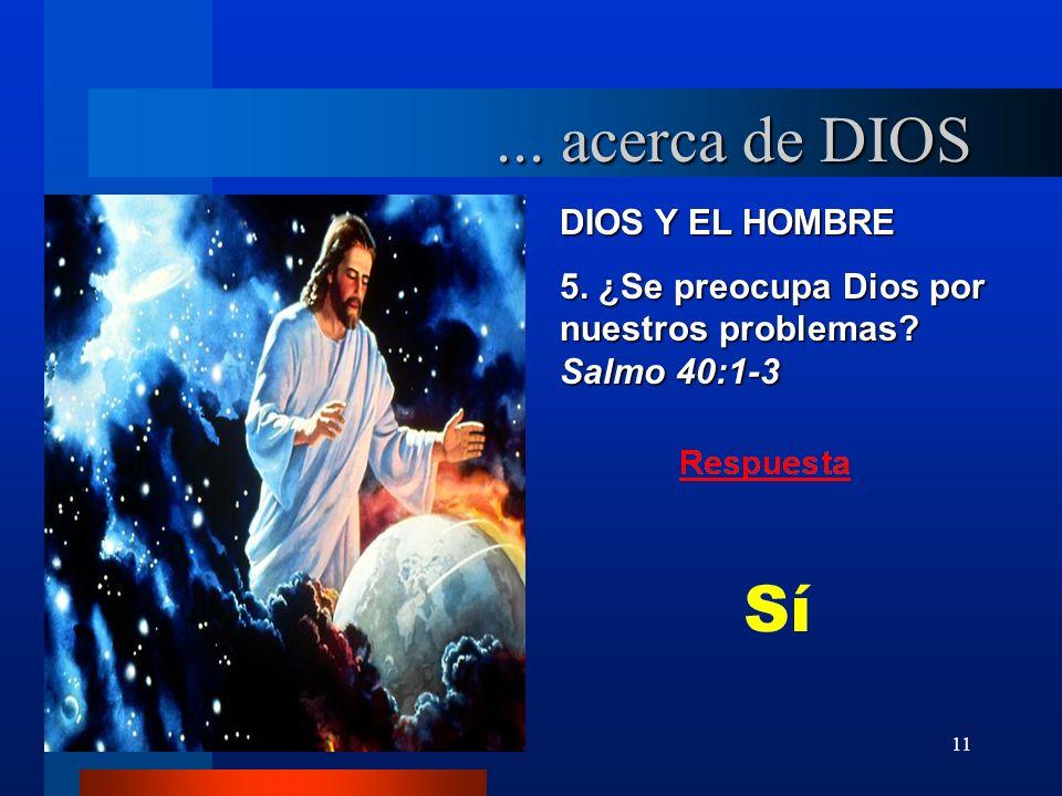 11 DIOS Y EL HOMBRE 5. ¿Se preocupa Dios por nuestros problemas? Salmo 40:1-3... acerca de DIOS