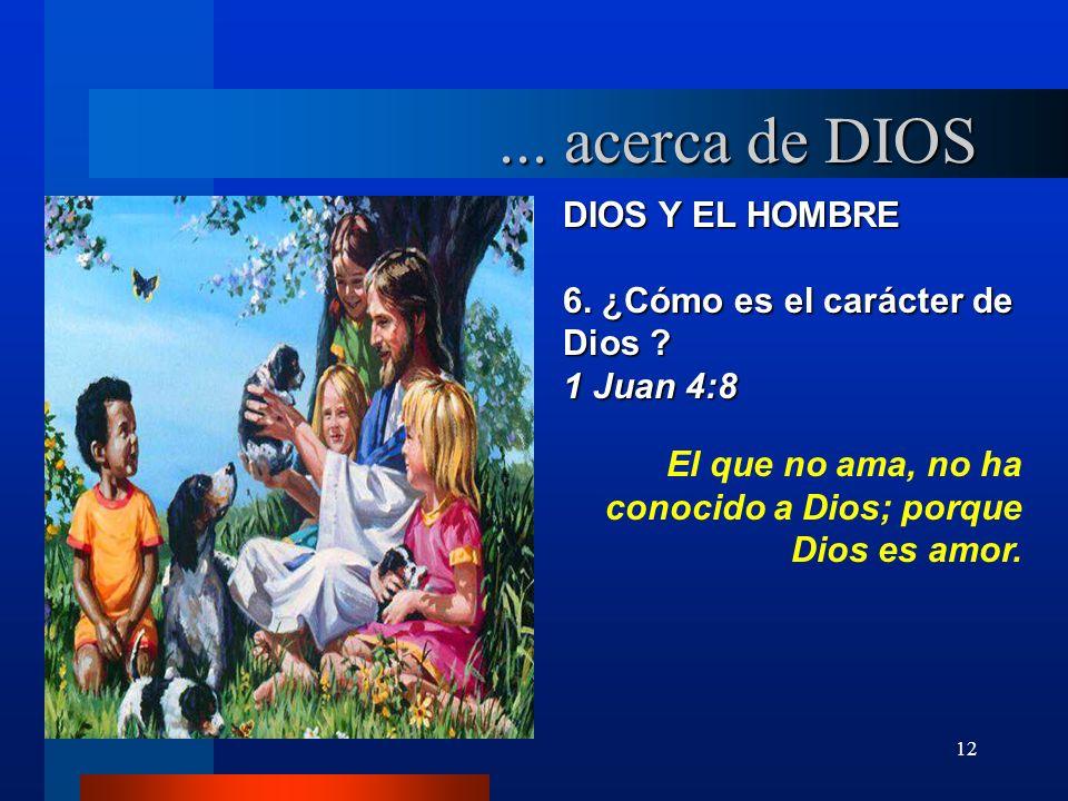 12 DIOS Y EL HOMBRE 6. ¿Cómo es el carácter de Dios ? 1 Juan 4:8 El que no ama, no ha conocido a Dios; porque Dios es amor.... acerca de DIOS