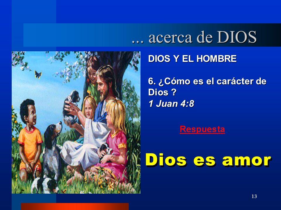 13 DIOS Y EL HOMBRE 6. ¿Cómo es el carácter de Dios ? 1 Juan 4:8... acerca de DIOS