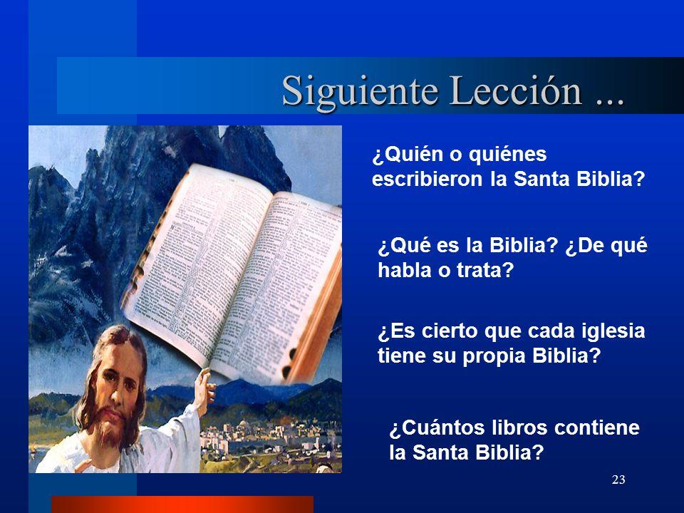 23 Siguiente Lección... ¿Quién o quiénes escribieron la Santa Biblia? ¿Qué es la Biblia? ¿De qué habla o trata? ¿Es cierto que cada iglesia tiene su p