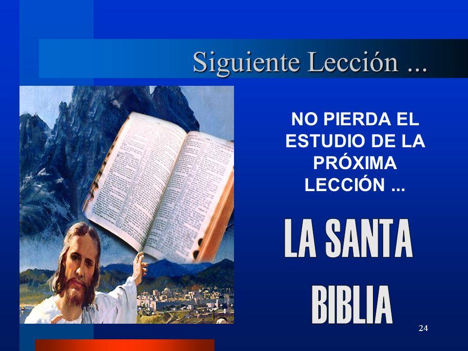 24 Siguiente Lección... NO PIERDA EL ESTUDIO DE LA PRÓXIMA LECCIÓN...