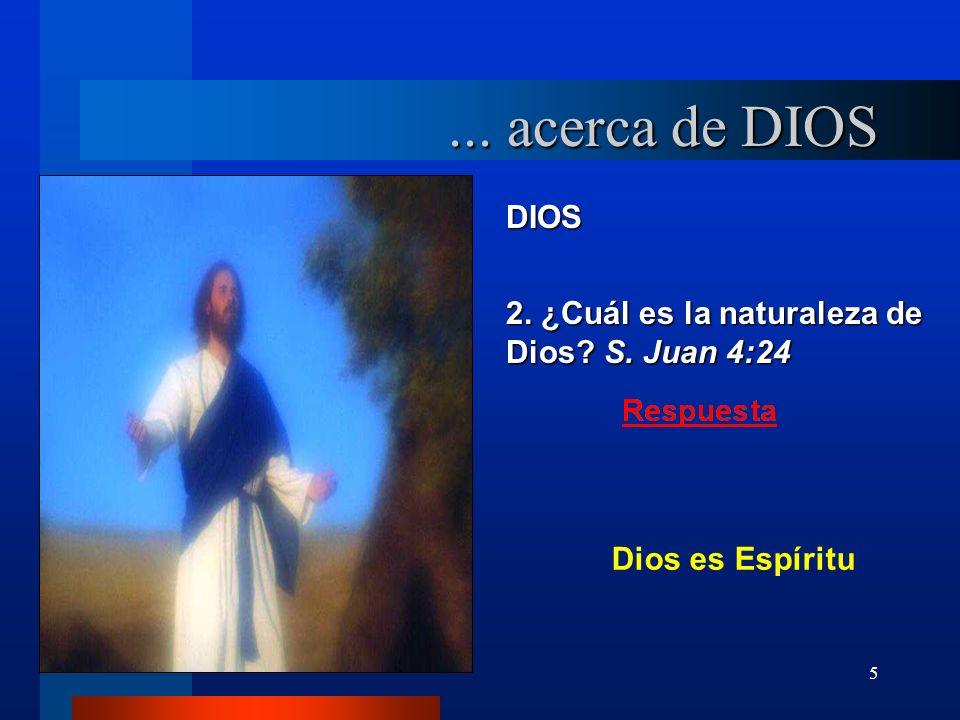 5 DIOS 2. ¿Cuál es la naturaleza de Dios? S. Juan 4:24... acerca de DIOS Dios es Espíritu