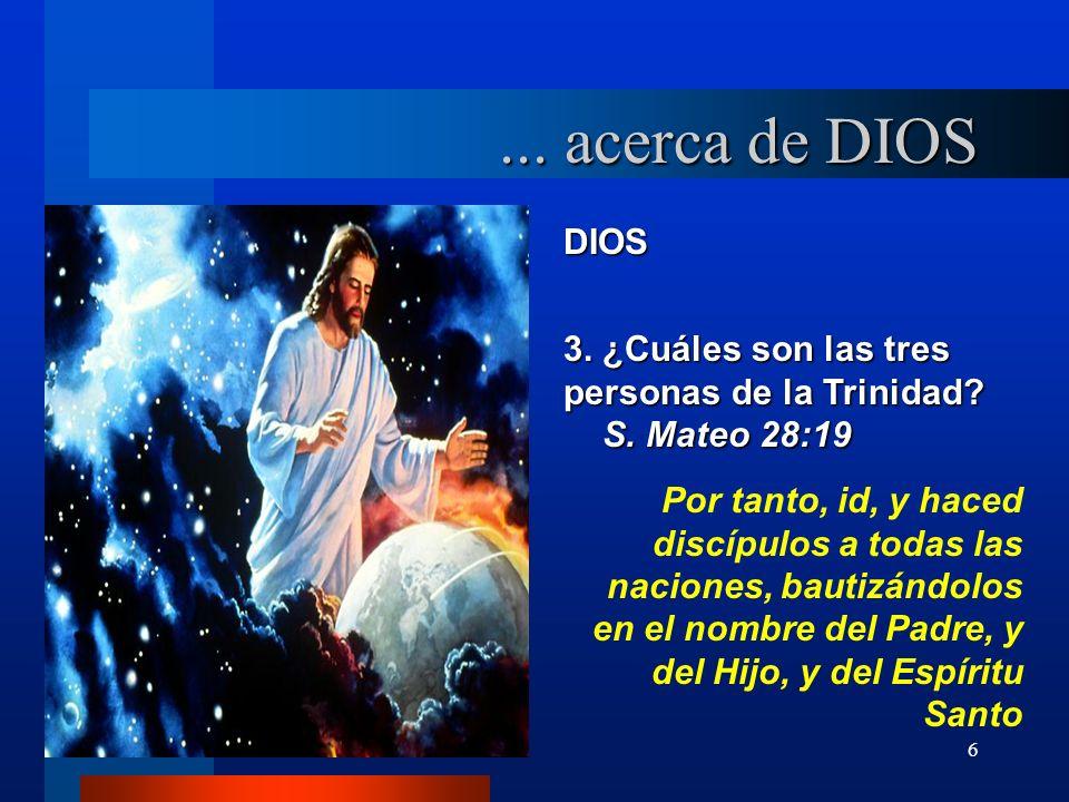 6 DIOS 3. ¿Cuáles son las tres personas de la Trinidad? S. Mateo 28:19 S. Mateo 28:19 Por tanto, id, y haced discípulos a todas las naciones, bautizán