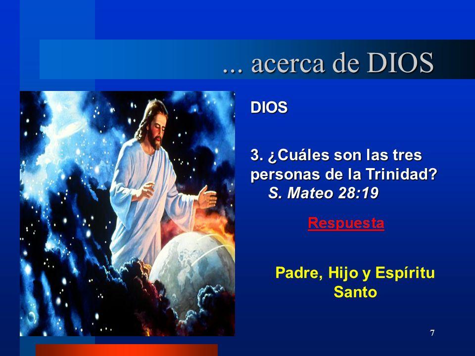 7 DIOS 3. ¿Cuáles son las tres personas de la Trinidad? S. Mateo 28:19 S. Mateo 28:19... acerca de DIOS Padre, Hijo y Espíritu Santo