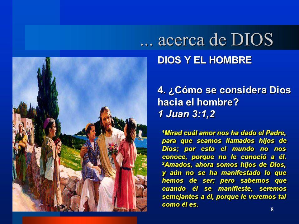 8 DIOS Y EL HOMBRE 4. ¿Cómo se considera Dios hacia el hombre? 1 Juan 3:1,2 1 Mirad cuál amor nos ha dado el Padre, para que seamos llamados hijos de