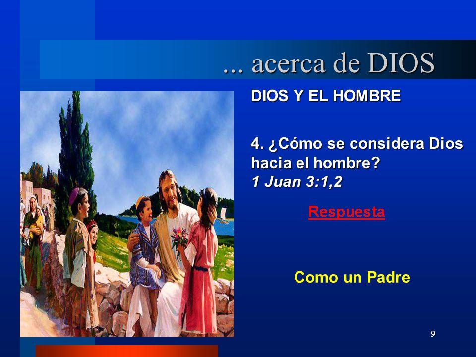 9 DIOS Y EL HOMBRE 4. ¿Cómo se considera Dios hacia el hombre? 1 Juan 3:1,2... acerca de DIOS Como un Padre