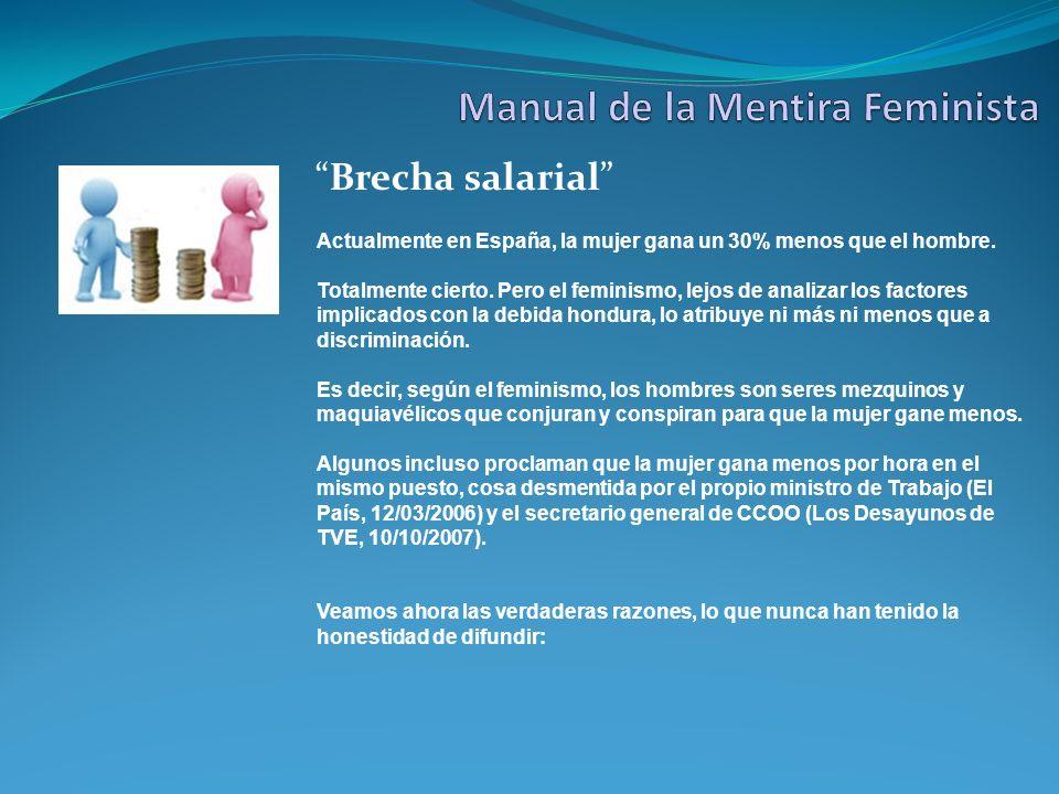 Brecha salarial Actualmente en España, la mujer gana un 30% menos que el hombre. Totalmente cierto. Pero el feminismo, lejos de analizar los factores