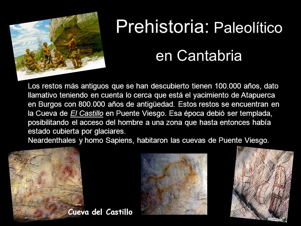 Prehistoria: Paleolítico en Cantabria Los restos más antiguos que se han descubierto tienen 100.000 años, dato llamativo teniendo en cuenta lo cerca q