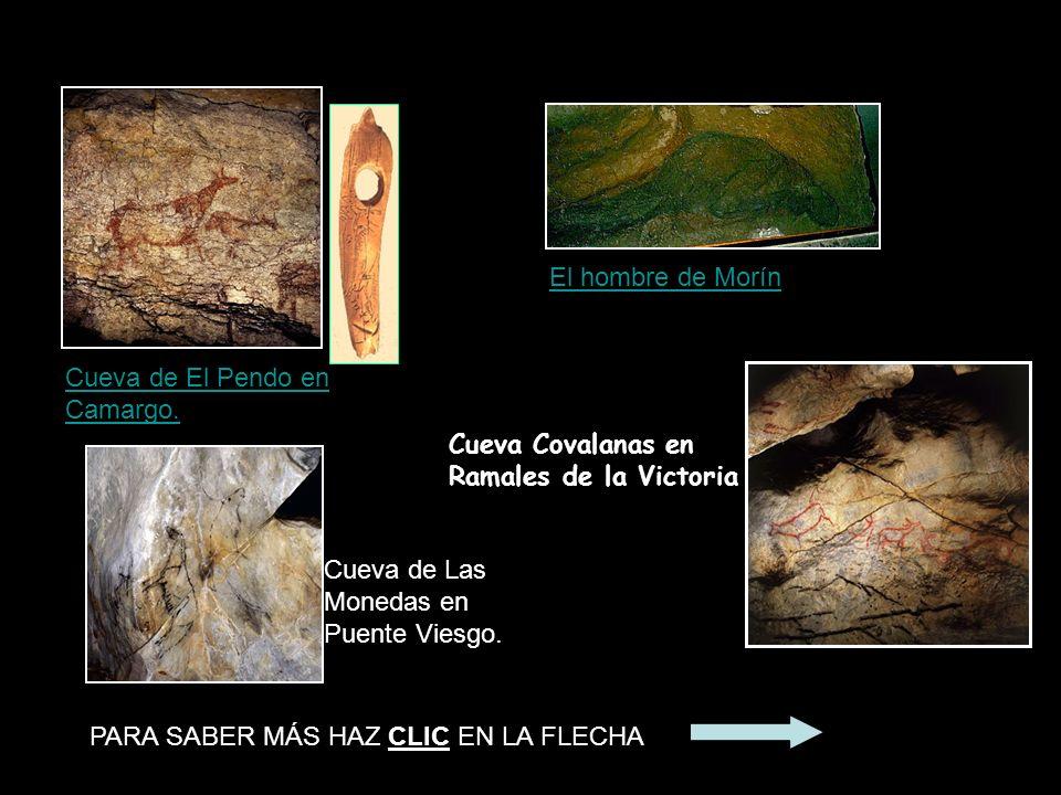 Cueva Covalanas en Ramales de la Victoria Cueva de El Pendo en Camargo. Cueva de Las Monedas en Puente Viesgo. El hombre de Morín PARA SABER MÁS HAZ C