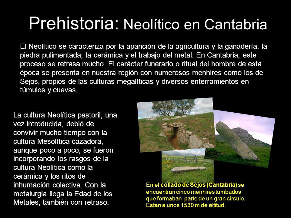 El Neolítico se caracteriza por la aparición de la agricultura y la ganadería, la piedra pulimentada, la cerámica y el trabajo del metal. En Cantabria