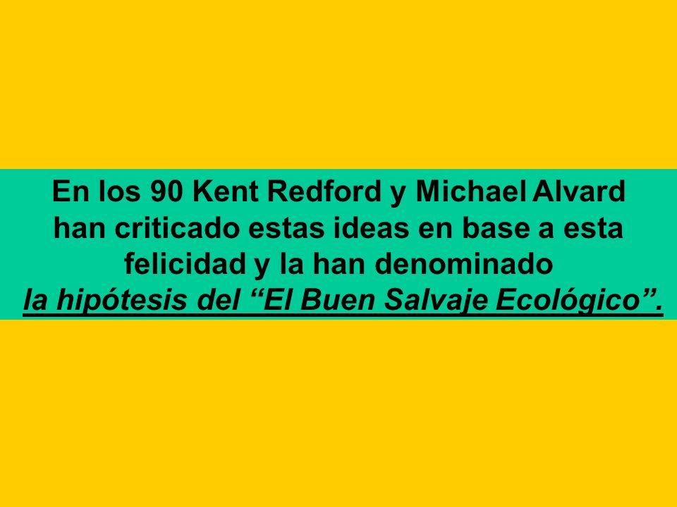En los 90 Kent Redford y Michael Alvard han criticado estas ideas en base a esta felicidad y la han denominado la hipótesis del El Buen Salvaje Ecológico.