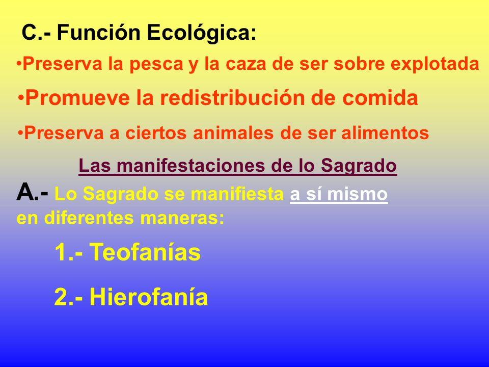 C.- Función Ecológica: Preserva la pesca y la caza de ser sobre explotada Promueve la redistribución de comida Preserva a ciertos animales de ser alim