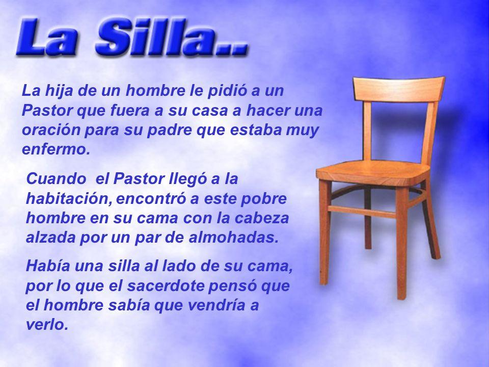 La hija de un hombre le pidió a un Pastor que fuera a su casa a hacer una oración para su padre que estaba muy enfermo. Cuando el Pastor llegó a la ha