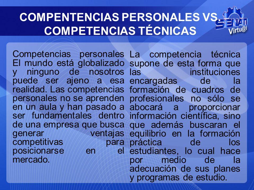 COMPENTENCIAS PERSONALES VS. COMPETENCIAS TÉCNICAS Competencias personales El mundo está globalizado y ninguno de nosotros puede ser ajeno a esa reali