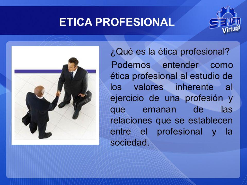 ETICA PROFESIONAL ¿Qué es la ética profesional? Podemos entender como ética profesional al estudio de los valores inherente al ejercicio de una profes