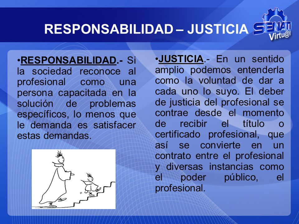 RESPONSABILIDAD – JUSTICIA RESPONSABILIDAD.- Si la sociedad reconoce al profesional como una persona capacitada en la solución de problemas específico