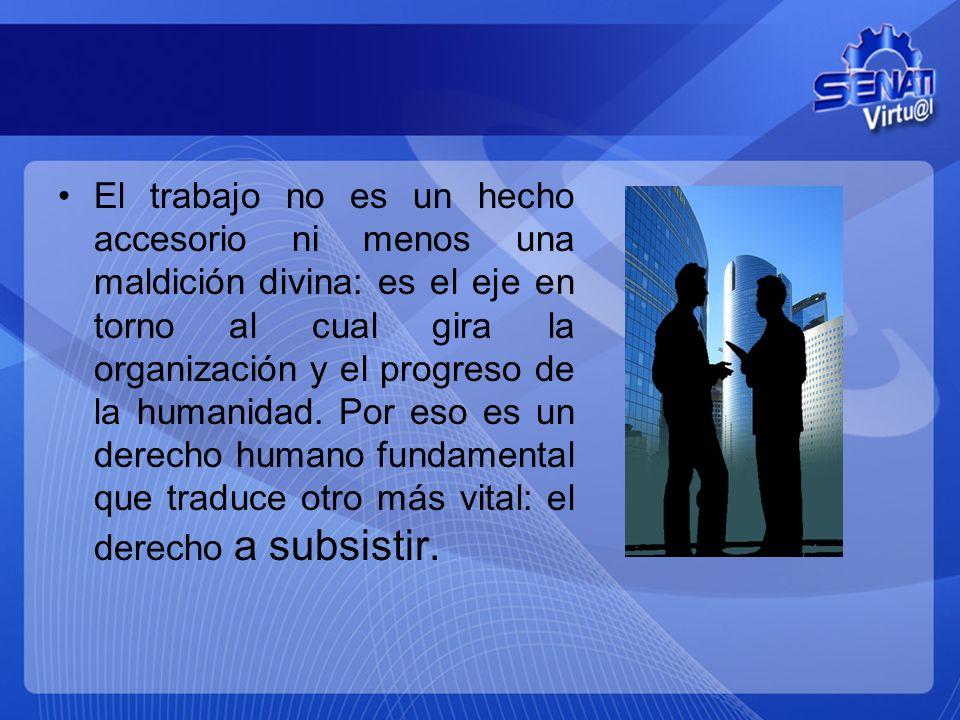 El trabajo no es un hecho accesorio ni menos una maldición divina: es el eje en torno al cual gira la organización y el progreso de la humanidad. Por