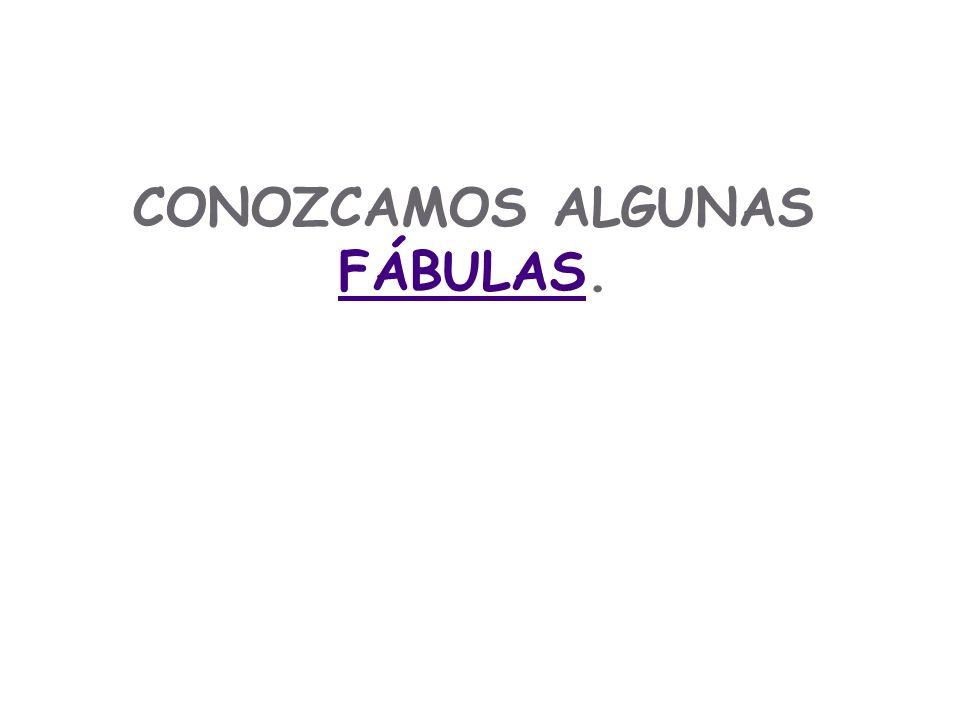 CONOZCAMOS ALGUNAS FÁBULAS. FÁBULAS