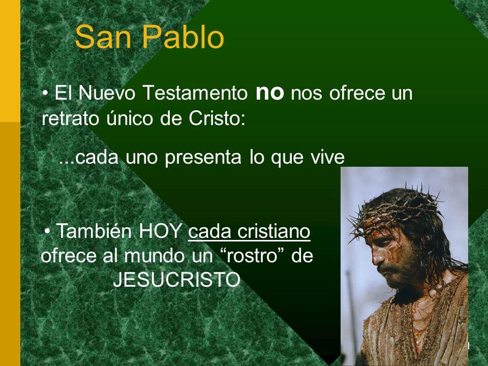 1 San Pablo El Nuevo Testamento no nos ofrece un retrato único de Cristo:...cada uno presenta lo que vive También HOY cada cristiano ofrece al mundo u