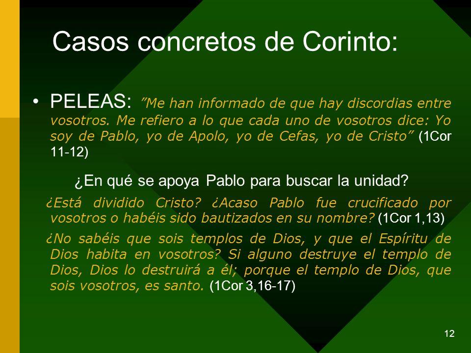 12 Casos concretos de Corinto: PELEAS: Me han informado de que hay discordias entre vosotros. Me refiero a lo que cada uno de vosotros dice: Yo soy de
