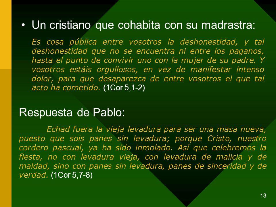 13 Un cristiano que cohabita con su madrastra: Es cosa pública entre vosotros la deshonestidad, y tal deshonestidad que no se encuentra ni entre los p