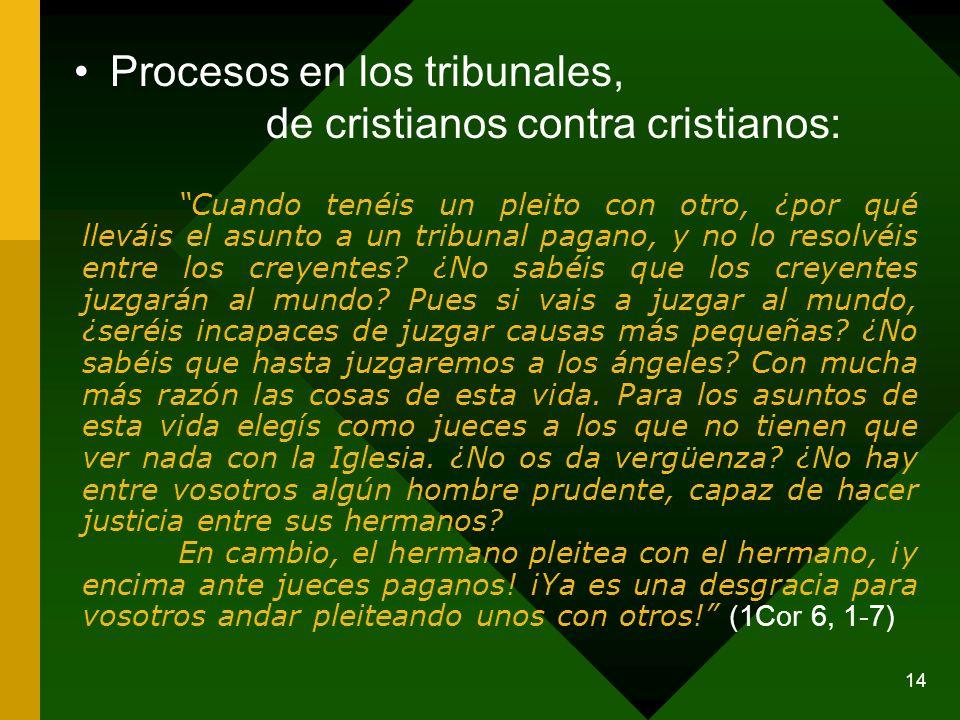 14 Procesos en los tribunales, de cristianos contra cristianos: Cuando tenéis un pleito con otro, ¿por qué lleváis el asunto a un tribunal pagano, y n