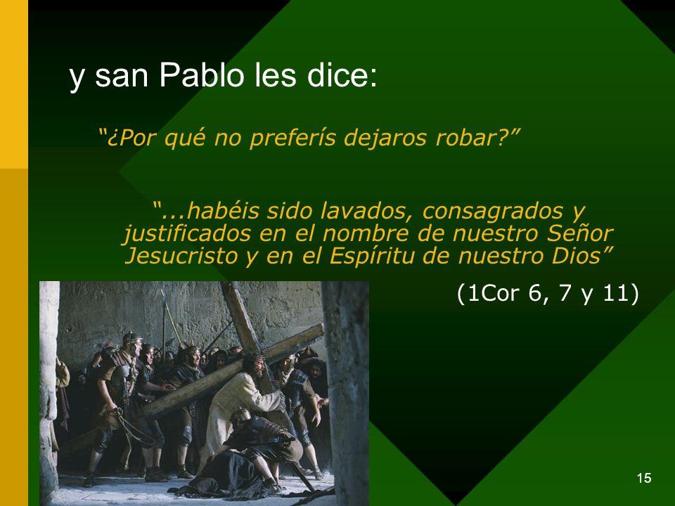 15 ¿Por qué no preferís dejaros robar?...habéis sido lavados, consagrados y justificados en el nombre de nuestro Señor Jesucristo y en el Espíritu de