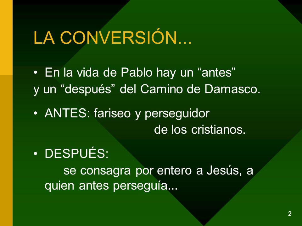 2 LA CONVERSIÓN... En la vida de Pablo hay un antes y un después del Camino de Damasco. ANTES: fariseo y perseguidor de los cristianos. DESPUÉS: se co