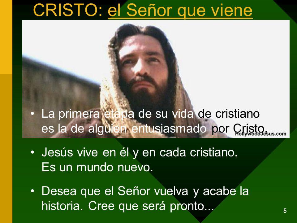 5 CRISTO: el Señor que viene La primera etapa de su vida de cristiano es la de alguien entusiasmado por Cristo. Jesús vive en él y en cada cristiano.