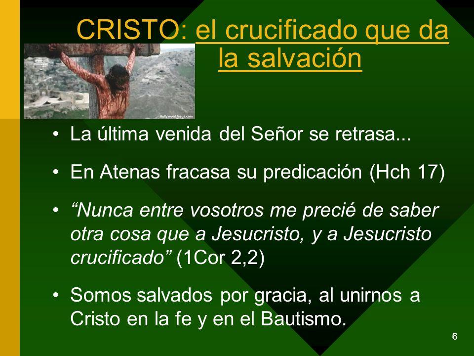 6 CRISTO: el crucificado que da la salvación La última venida del Señor se retrasa... En Atenas fracasa su predicación (Hch 17) Nunca entre vosotros m