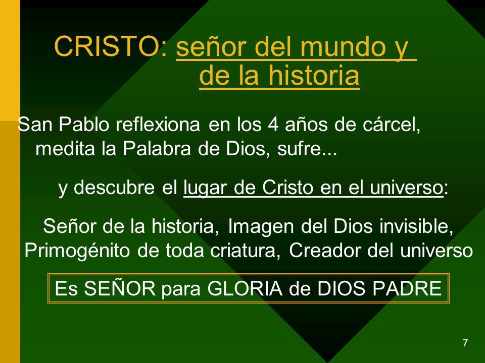 7 CRISTO: señor del mundo y de la historia San Pablo reflexiona en los 4 años de cárcel, medita la Palabra de Dios, sufre... y descubre el lugar de Cr