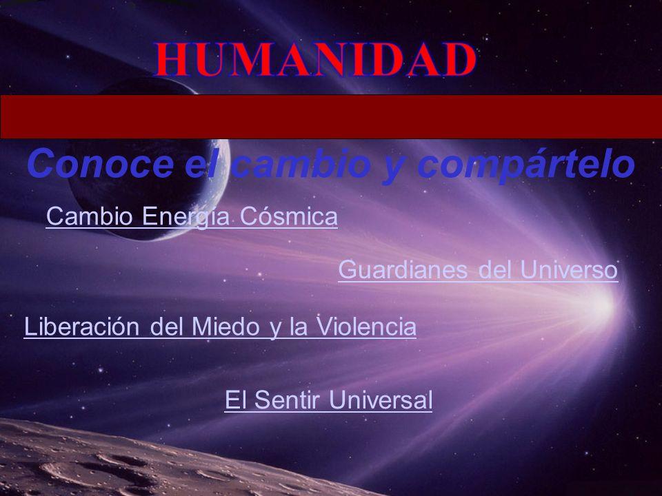 Cambio Energía Cósmica Guardianes del Universo Liberación del Miedo y la Violencia El Sentir Universal Conoce el cambio y compártelo