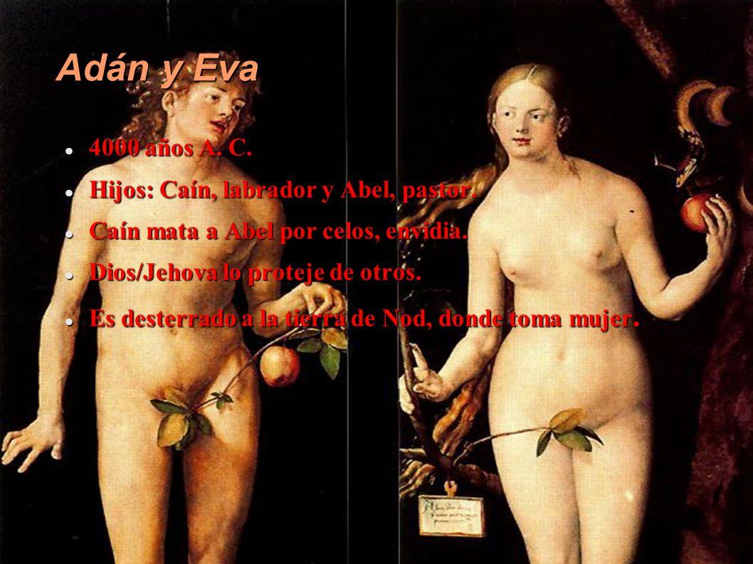 Adán y Eva 4000 años A. C. 4000 años A. C. Hijos: Caín, labrador y Abel, pastor. Hijos: Caín, labrador y Abel, pastor. Caín mata a Abel por celos, env