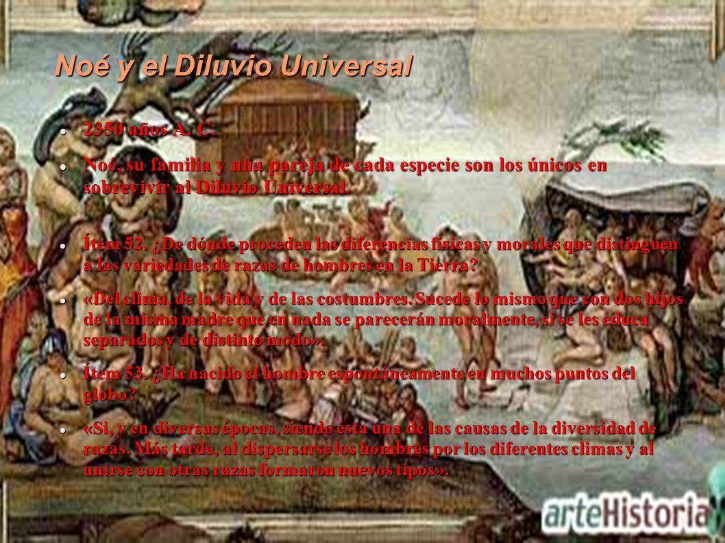 Noé y el Diluvio Universal 2350 años A. C. 2350 años A. C. Noé, su familia y una pareja de cada especie son los únicos en sobrevivir al Diluvio Univer