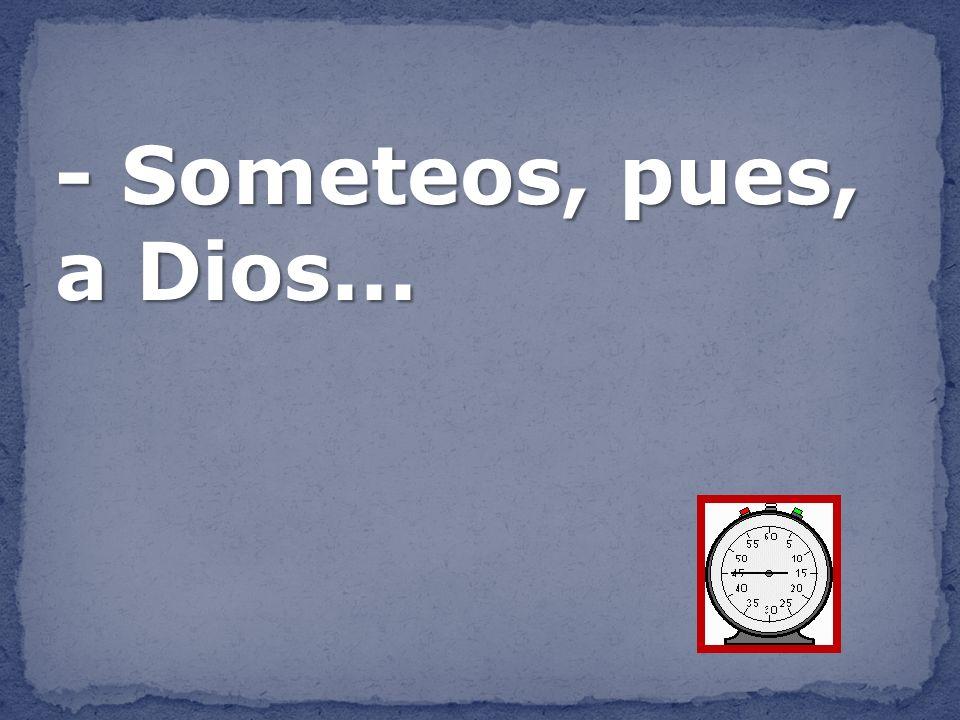 - Someteos, pues, a Dios...