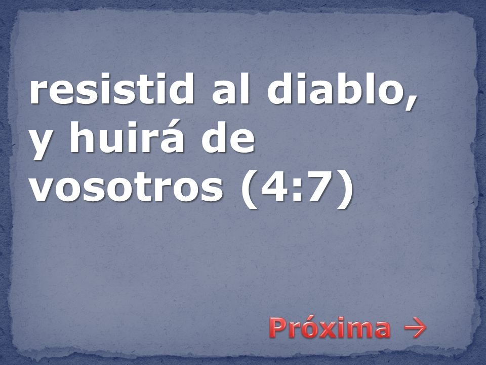 resistid al diablo, y huirá de vosotros (4:7)