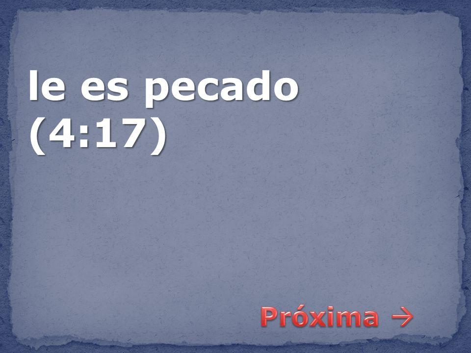le es pecado (4:17)