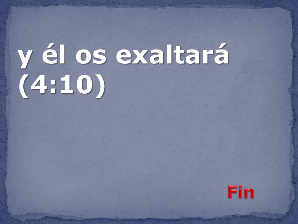 y él os exaltará (4:10)
