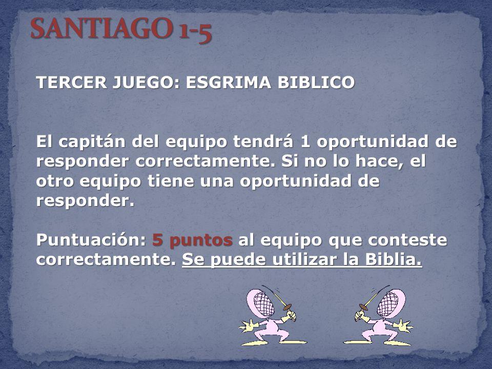 TERCER JUEGO: ESGRIMA BIBLICO El capitán del equipo tendrá 1 oportunidad de responder correctamente. Si no lo hace, el otro equipo tiene una oportunid