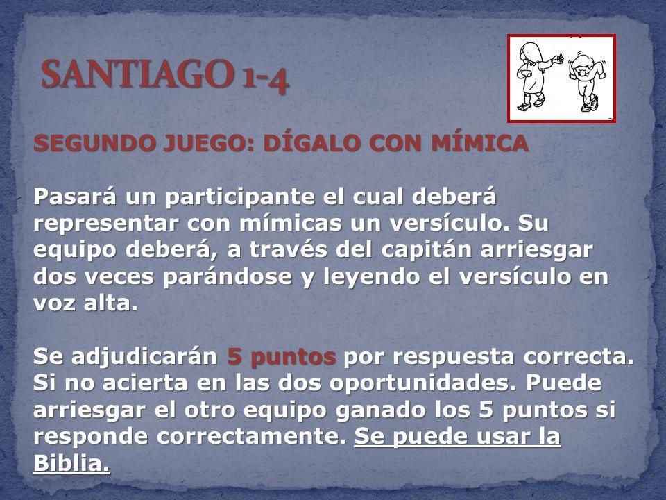 SEGUNDO JUEGO: DÍGALO CON MÍMICA Pasará un participante el cual deberá representar con mímicas un versículo. Su equipo deberá, a través del capitán ar
