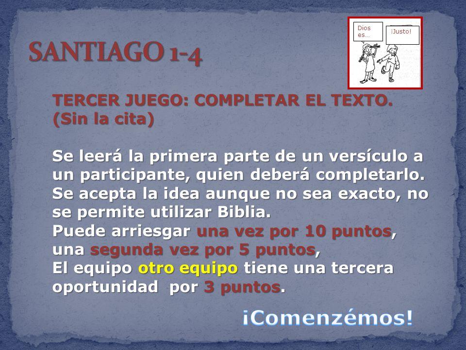 TERCER JUEGO: COMPLETAR EL TEXTO. (Sin la cita) Se leerá la primera parte de un versículo a un participante, quien deberá completarlo. Se acepta la id
