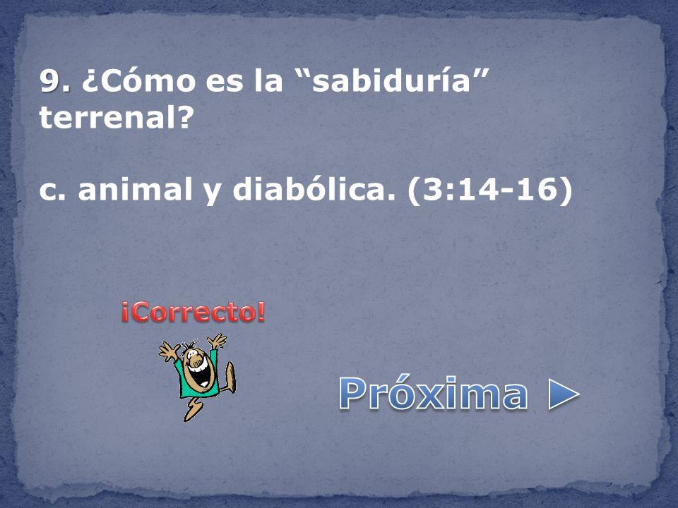 9. 9. ¿Cómo es la sabiduría terrenal? c. animal y diabólica. (3:14-16)
