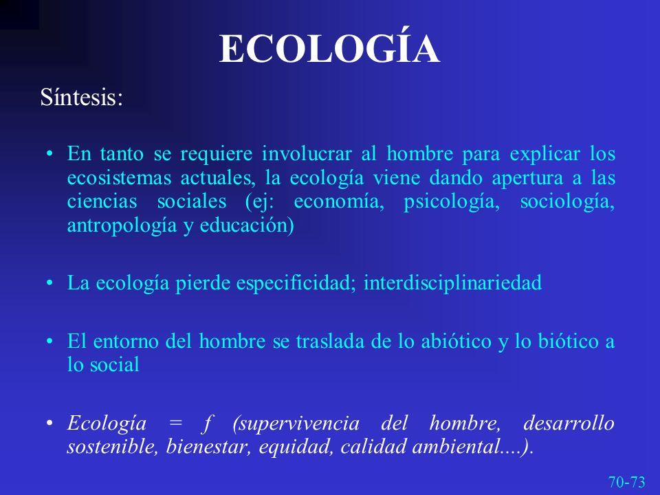ECOLOGÍA En tanto se requiere involucrar al hombre para explicar los ecosistemas actuales, la ecología viene dando apertura a las ciencias sociales (e