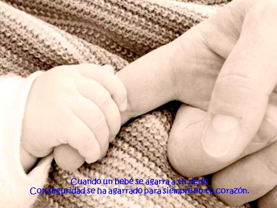 Cuando un bebé se agarra a tu dedo Con seguridad se ha agarrado para siempre en tu corazón.